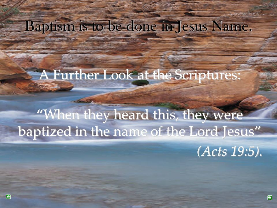 """Baptism is to be done in Jesus Name. A Further Look at the Scriptures: """"When they heard this, they were baptized in the name of the Lord Jesus"""" (Acts"""