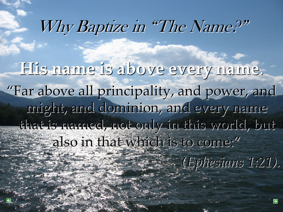 """Why Baptize in """"The Name?"""" His name is above every name. """"Far above all principality, and power, and might, and dominion, and every name that is named"""