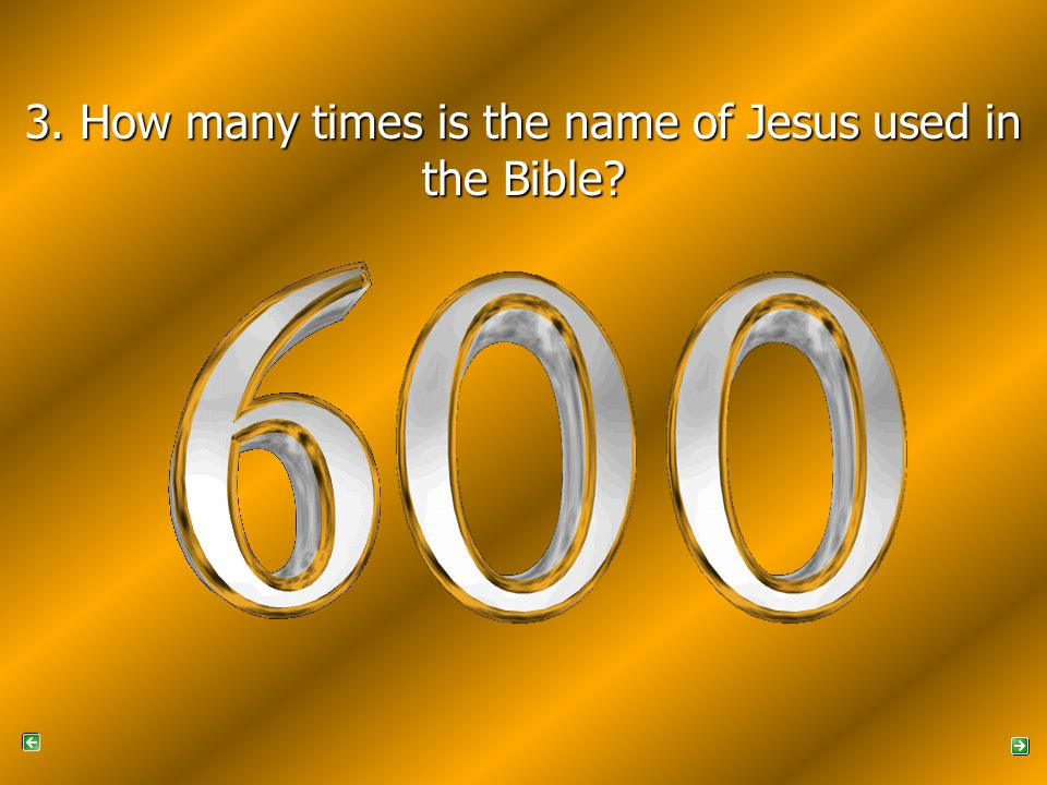 3. How many times is the name of Jesus used in the Bible?