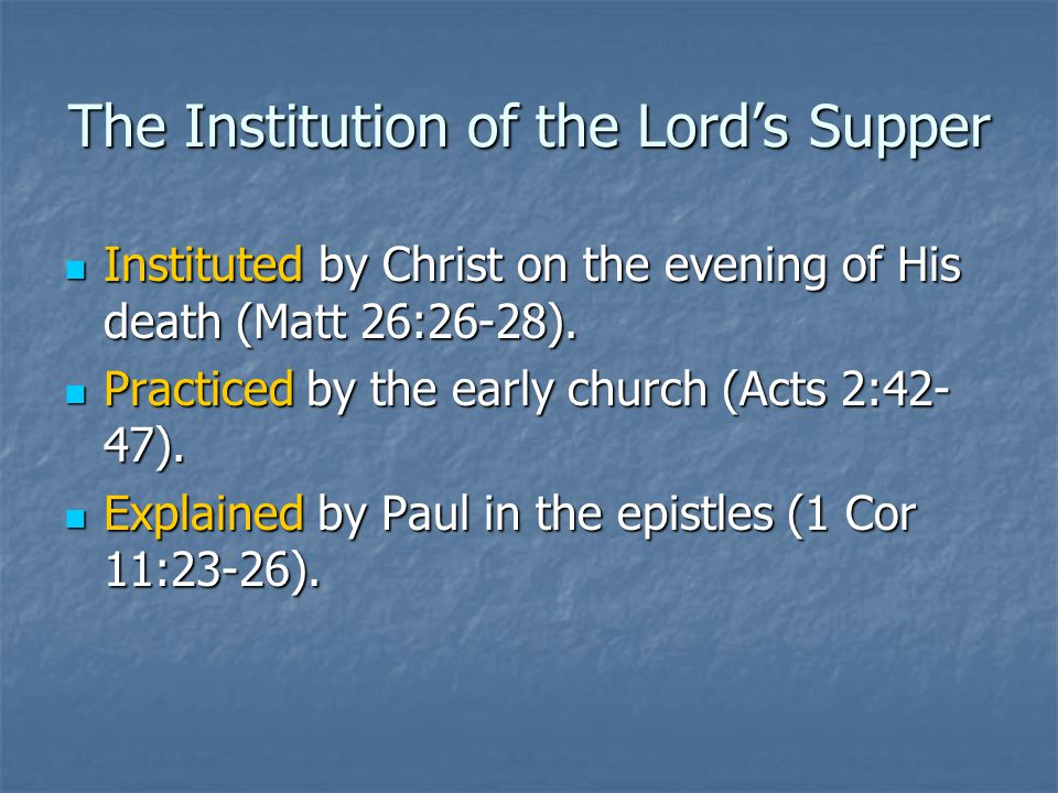 The Institution of the Lord's Supper Instituted by Christ on the evening of His death (Matt 26:26-28).
