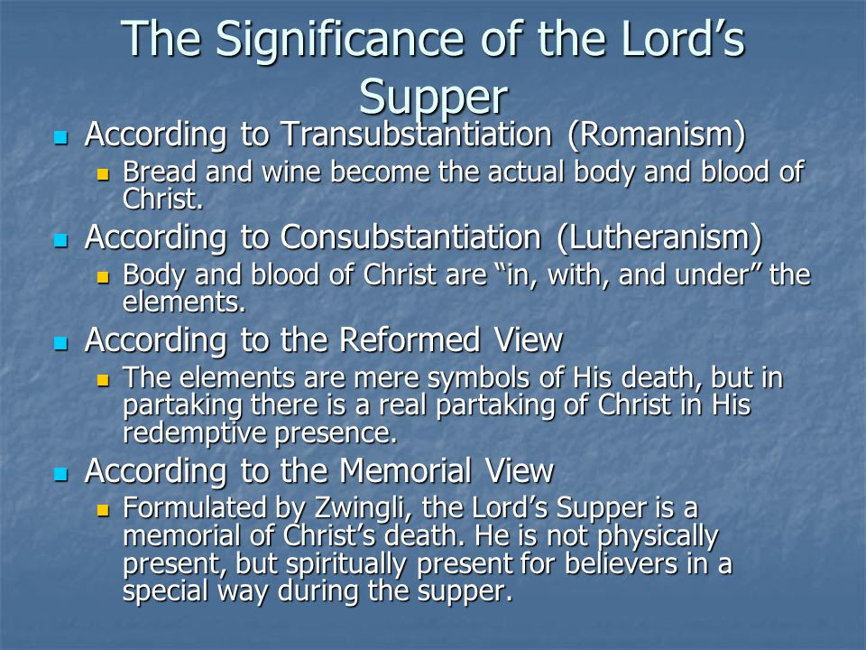 The Significance of the Lord's Supper According to Transubstantiation (Romanism) According to Transubstantiation (Romanism) Bread and wine become the actual body and blood of Christ.