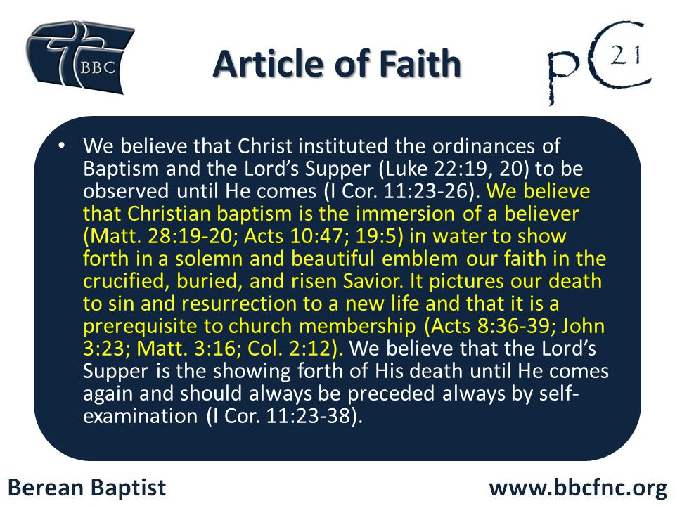 Article of Faith We believe that Christ instituted the ordinances of Baptism and the Lord's Supper (Luke 22:19, 20) to be observed until He comes (I Cor.
