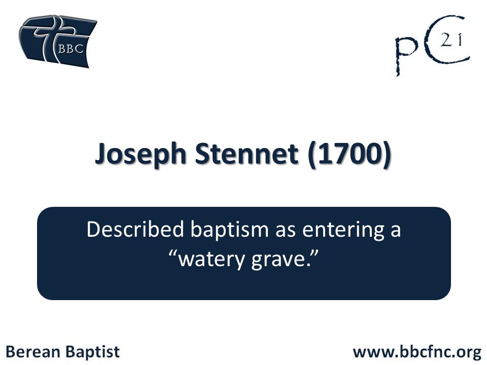 Joseph Stennet (1700) Described baptism as entering a watery grave.