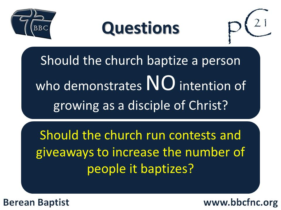 Questions Should the church baptize a person who demonstrates NO intention of growing as a disciple of Christ.