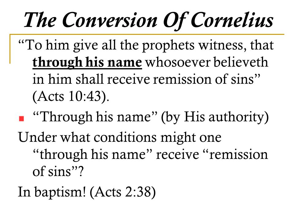 The Conversion Of Cornelius To him give all the prophets witness, that through his name whosoever believeth in him shall receive remission of sins (Acts 10:43).