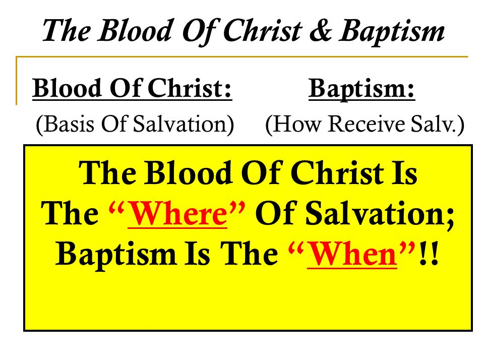 The Blood Of Christ & Baptism Blood Of Christ: (Basis Of Salvation) 1) Remits Sin (Matt.