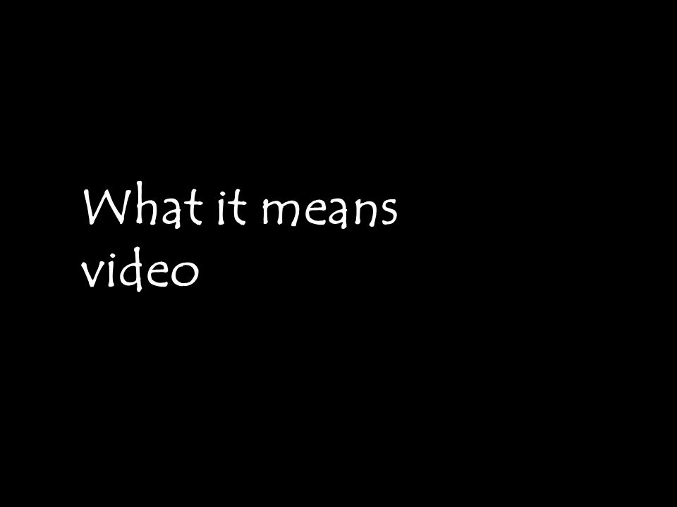 What it means video