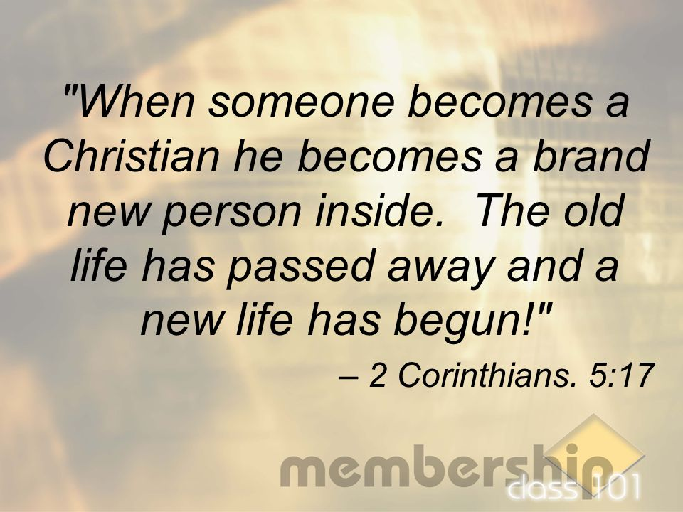 When someone becomes a Christian he becomes a brand new person inside.