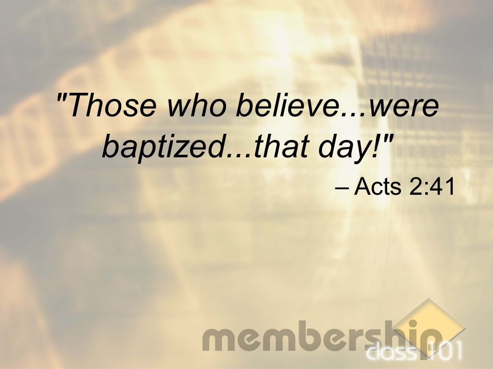 Those who believe...were baptized...that day! – Acts 2:41