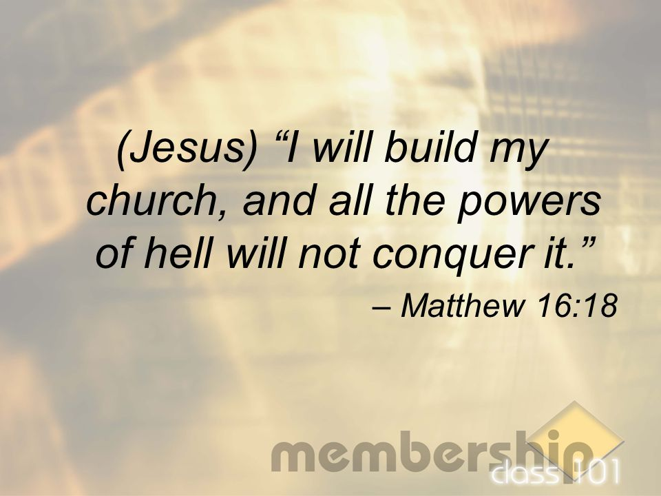 "(Jesus) ""I will build my church, and all the powers of hell will not conquer it."" – Matthew 16:18"
