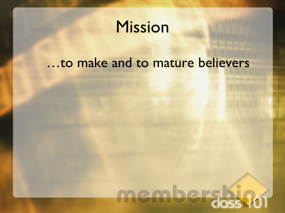 Mission …to make and to mature believers