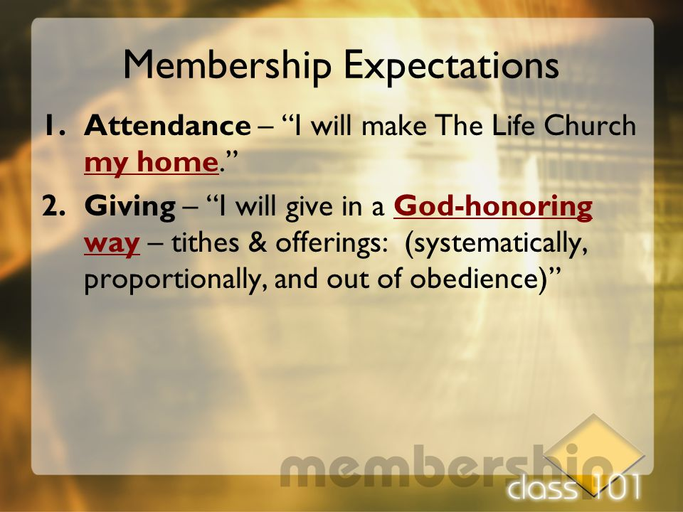 "Membership Expectations 1.Attendance – ""I will make The Life Church my home."" 2.Giving – ""I will give in a God-honoring way – tithes & offerings: (sys"