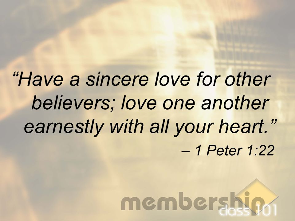 """Have a sincere love for other believers; love one another earnestly with all your heart."" – 1 Peter 1:22"
