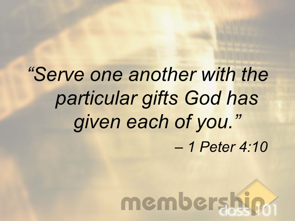 """Serve one another with the particular gifts God has given each of you."" – 1 Peter 4:10"