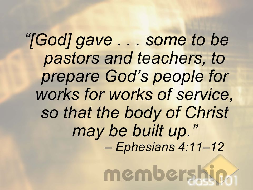 """[God] gave... some to be pastors and teachers, to prepare God's people for works for works of service, so that the body of Christ may be built up."" –"