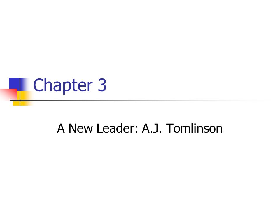 Chapter 3 A New Leader: A.J. Tomlinson