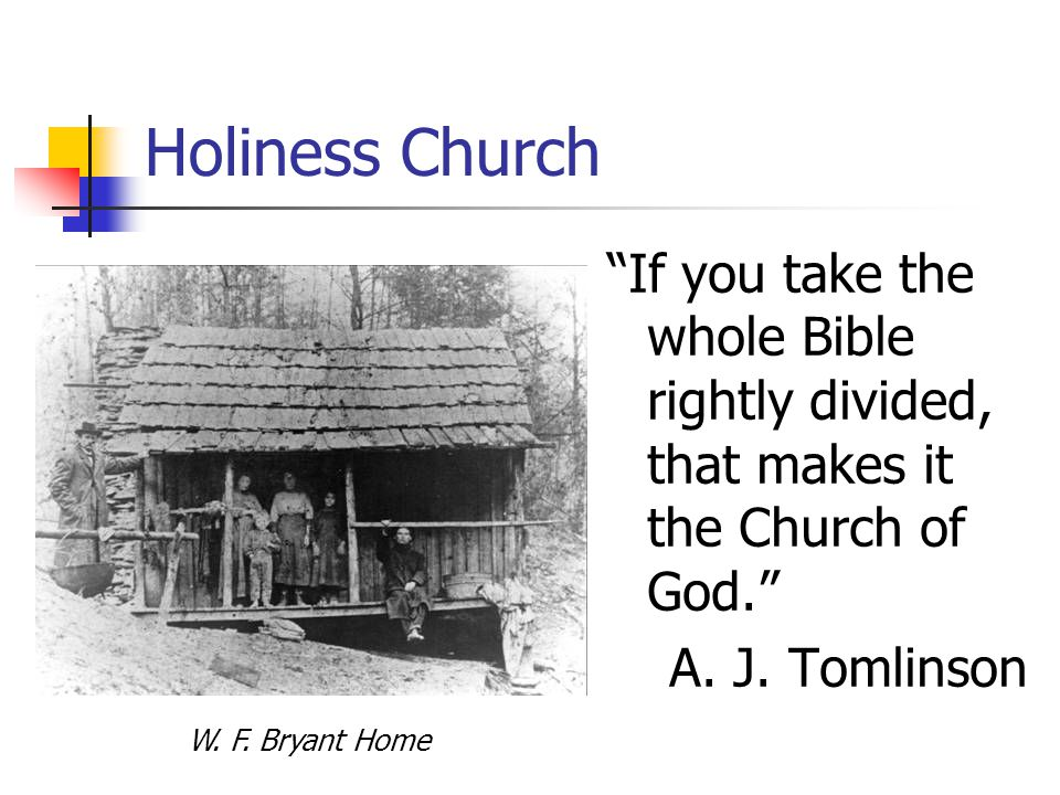 Holiness Church If you take the whole Bible rightly divided, that makes it the Church of God. A.