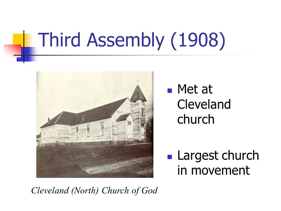 Third Assembly (1908) Met at Cleveland church Largest church in movement Cleveland (North) Church of God