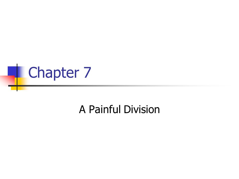 Chapter 7 A Painful Division
