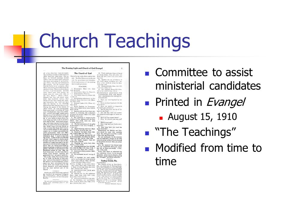 Church Teachings Committee to assist ministerial candidates Printed in Evangel August 15, 1910 The Teachings Modified from time to time