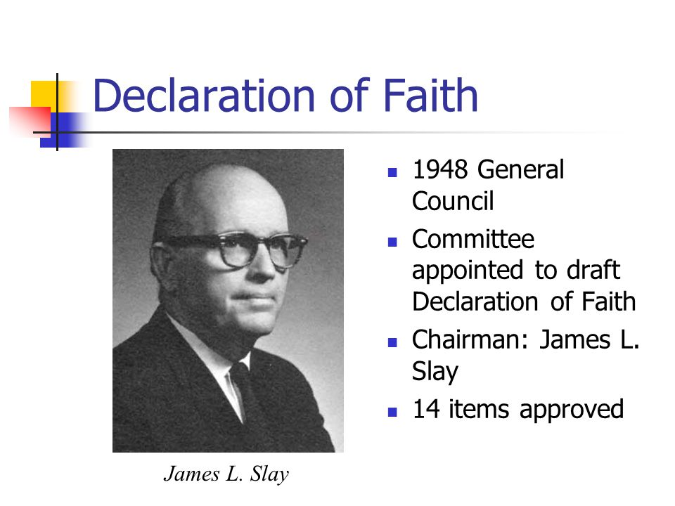 Declaration of Faith 1948 General Council Committee appointed to draft Declaration of Faith Chairman: James L.