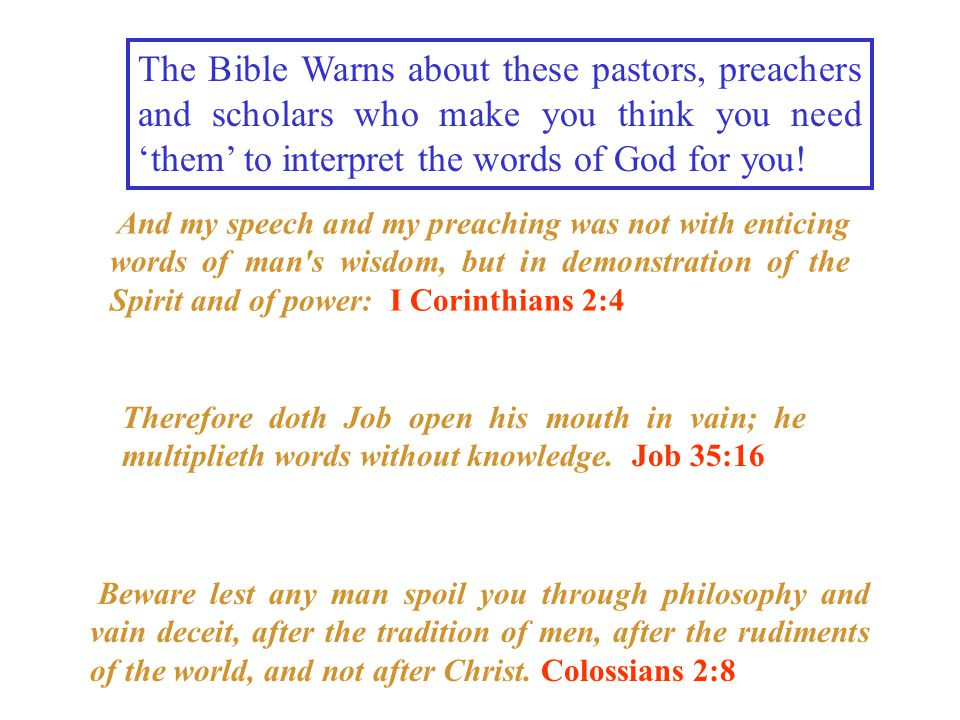 The Bible Warns about these pastors, preachers and scholars who make you think you need 'them' to interpret the words of God for you.