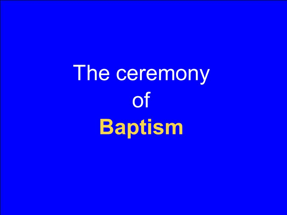 The ceremony of Baptism