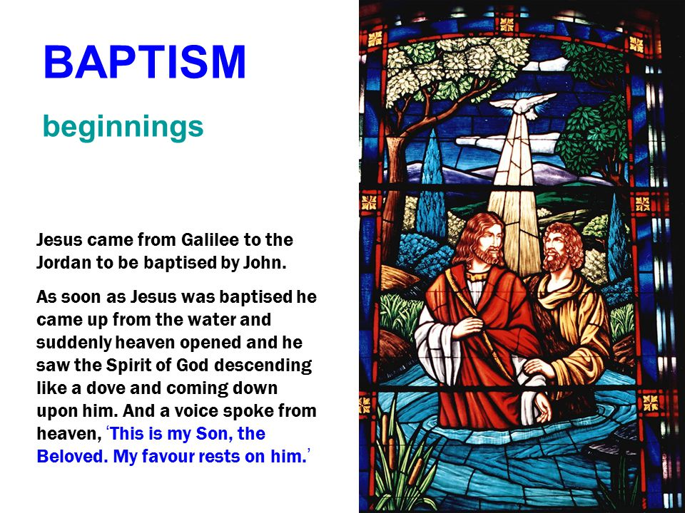 Jesus Himself commenced ( ' instituted ' ) the Sacrament of Baptism BAPTISM beginnings Jesus came from Galilee to the Jordan to be baptised by John. A