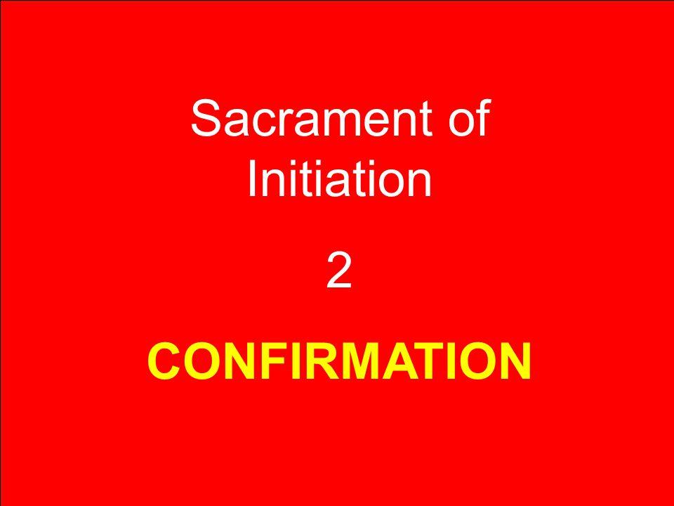 Sacrament of Initiation 2 CONFIRMATION