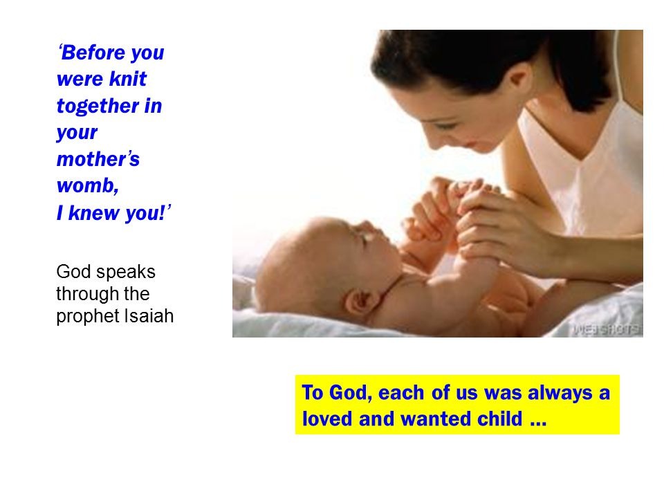 ' Before you were knit together in your mother ' s womb, I knew you.