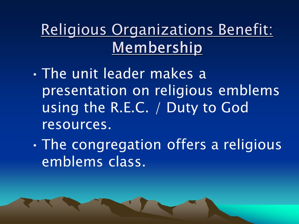Religious Organizations Benefit: Membership The unit leader makes a presentation on religious emblems using the R.E.C.