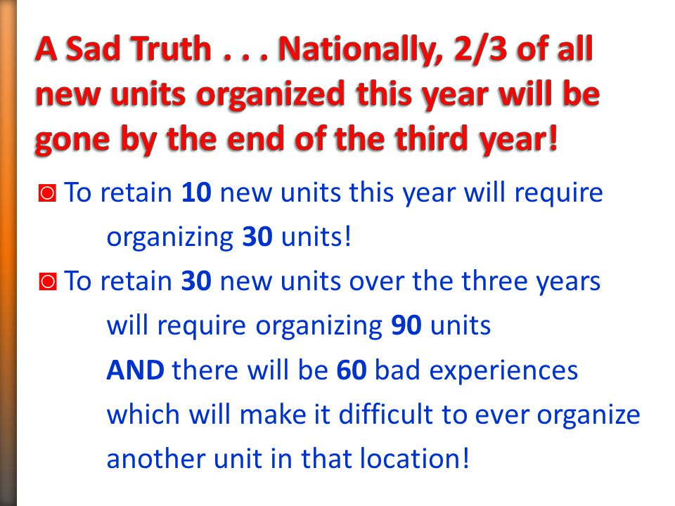 ◙ To retain 10 new units this year will require organizing 30 units.
