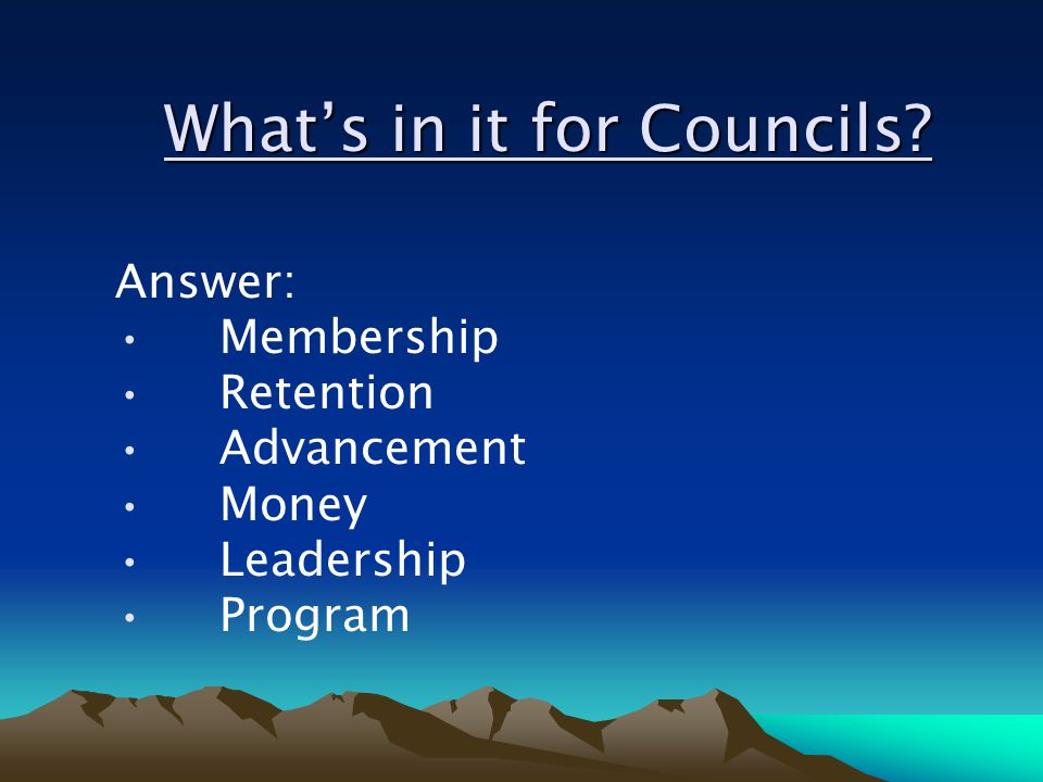 What's in it for Councils Answer: Membership Retention Advancement Money Leadership Program