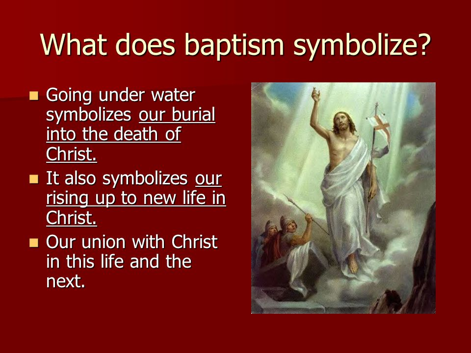 What does baptism symbolize? Going under water symbolizes our burial into the death of Christ. Going under water symbolizes our burial into the death