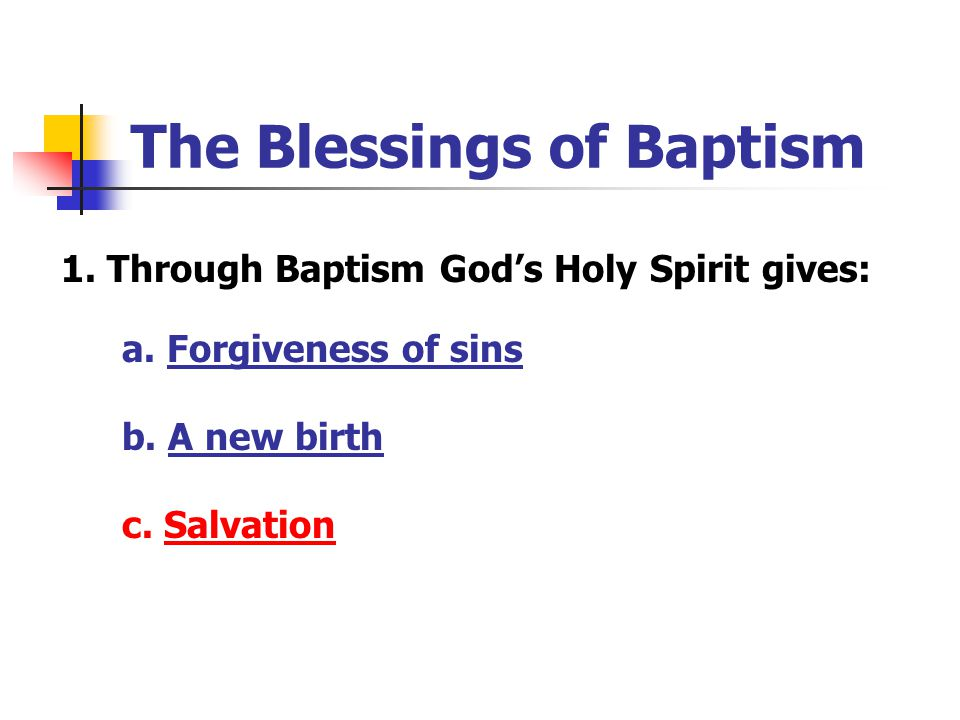 The Blessings of Baptism 1. Through Baptism God's Holy Spirit gives: a.
