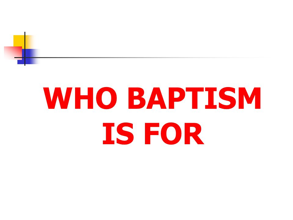WHO BAPTISM IS FOR
