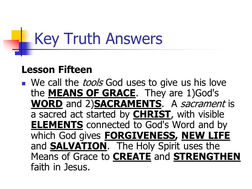Key Truth Answers Lesson Fifteen We call the tools God uses to give us his love the MEANS OF GRACE.
