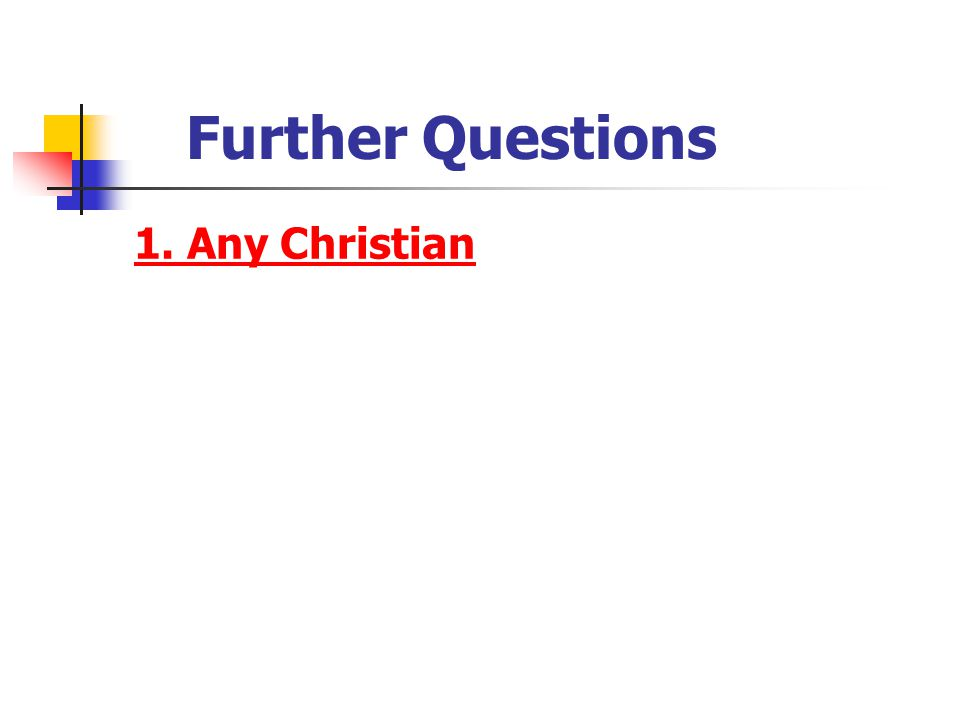 Further Questions 1. Any Christian