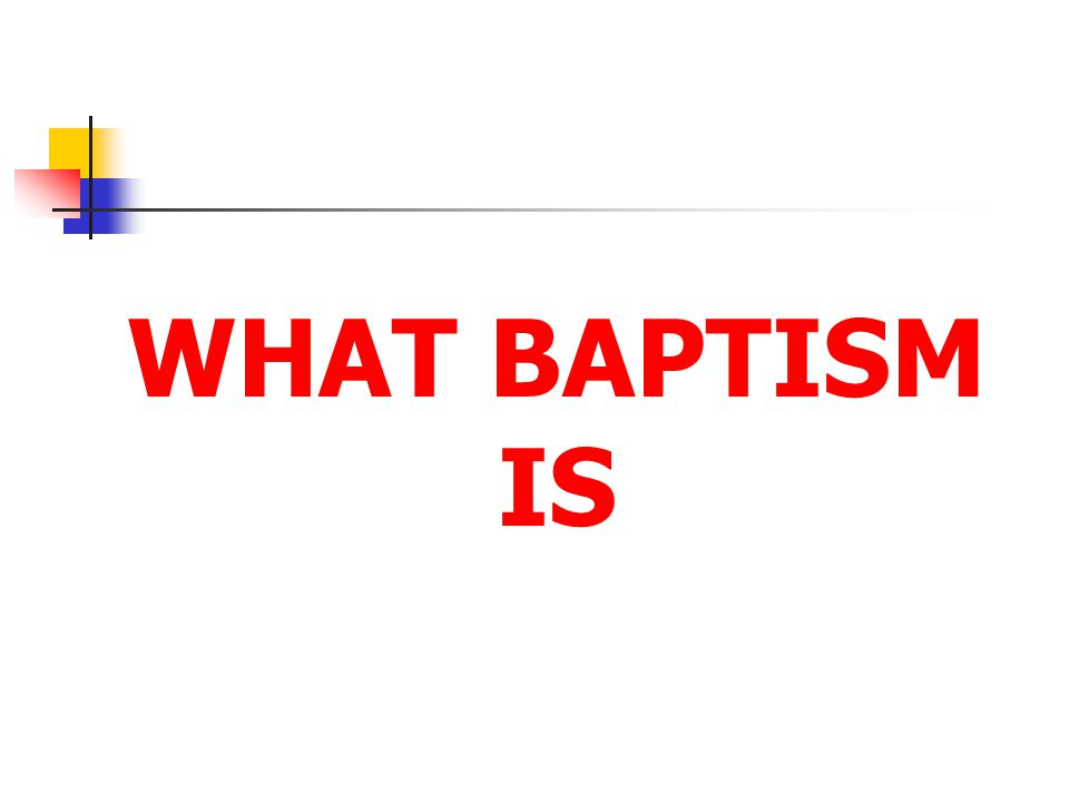WHAT BAPTISM IS
