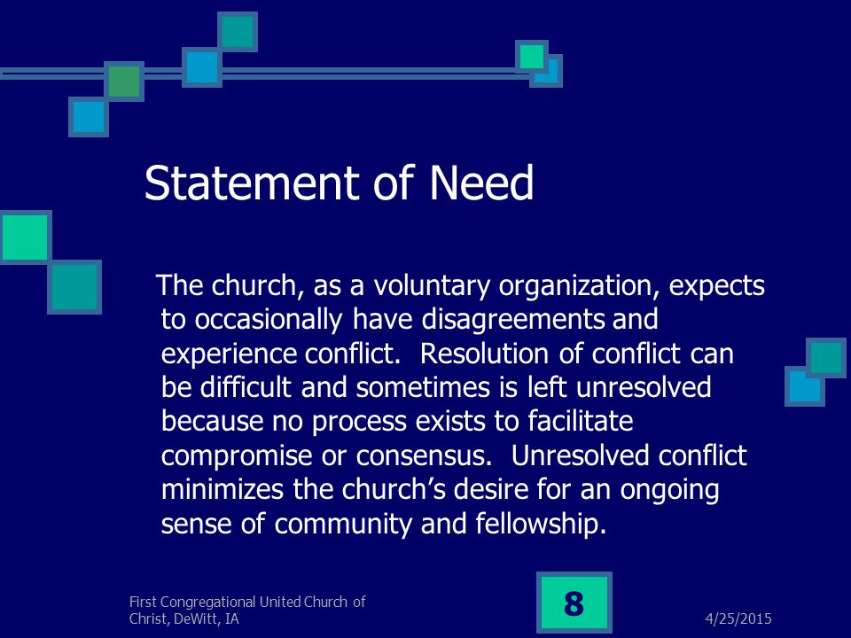 4/25/2015 First Congregational United Church of Christ, DeWitt, IA 8 Statement of Need The church, as a voluntary organization, expects to occasionally have disagreements and experience conflict.
