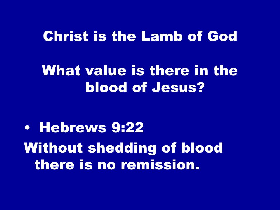 Christ is the Lamb of God What value is there in the blood of Jesus.