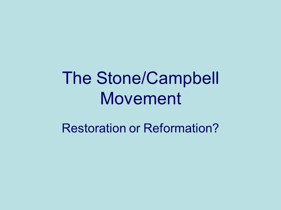 The Stone/Campbell Movement Restoration or Reformation
