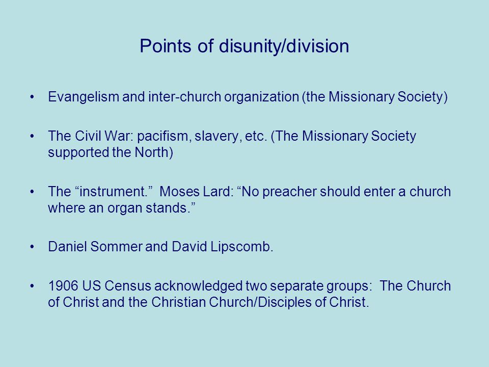 Points of disunity/division Evangelism and inter-church organization (the Missionary Society) The Civil War: pacifism, slavery, etc.