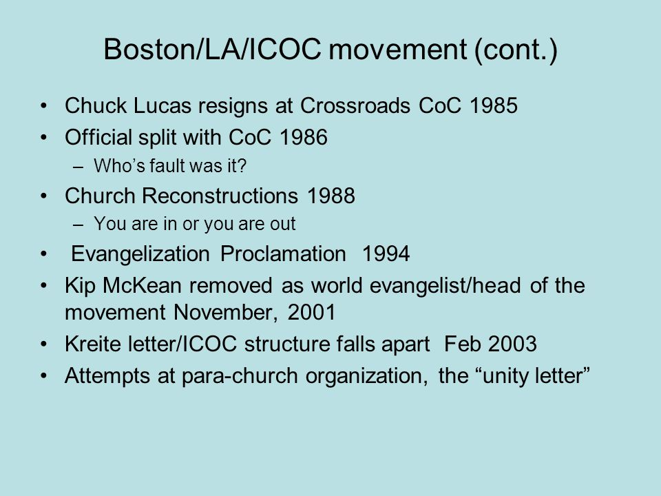 Boston/LA/ICOC movement (cont.) Chuck Lucas resigns at Crossroads CoC 1985 Official split with CoC 1986 –Who's fault was it.