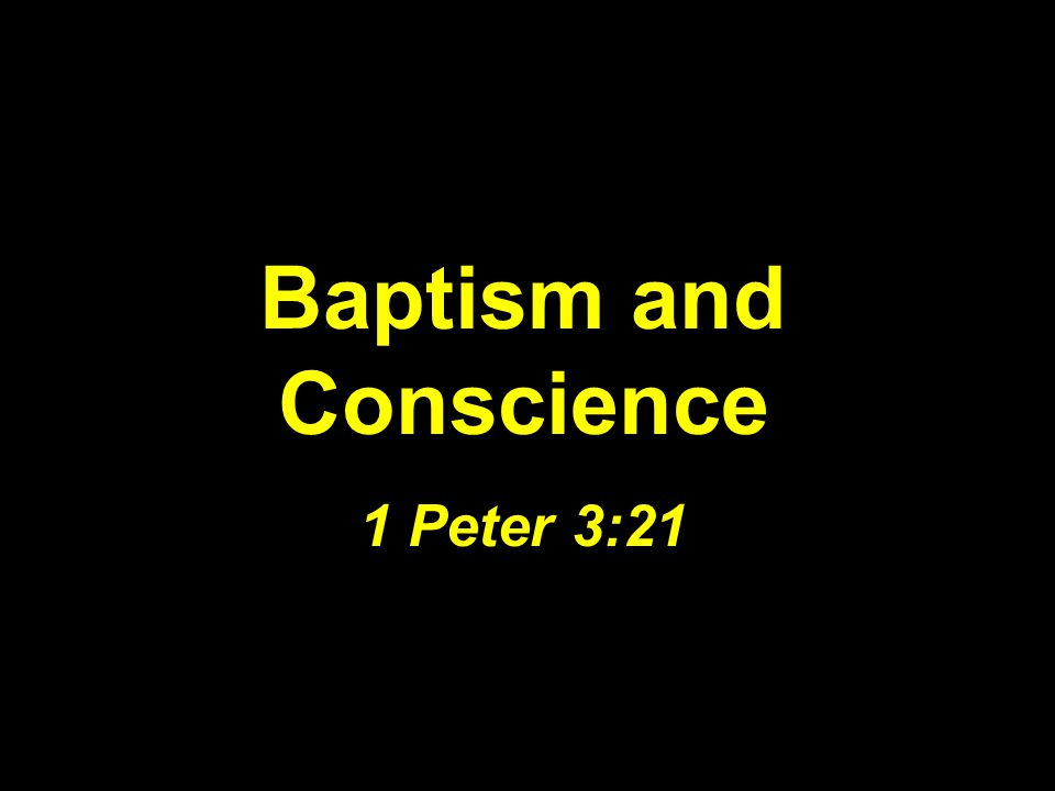 Baptism and Conscience 1 Peter 3:21