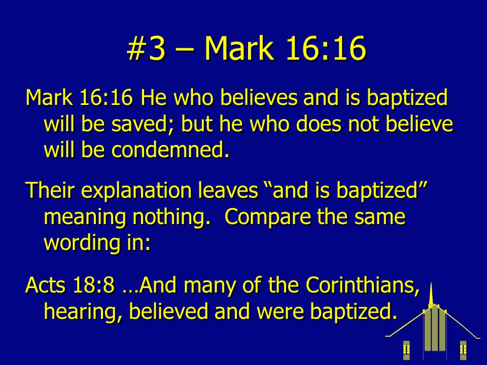 #3 – Mark 16:16 Mark 16:16 He who believes and is baptized will be saved; but he who does not believe will be condemned.