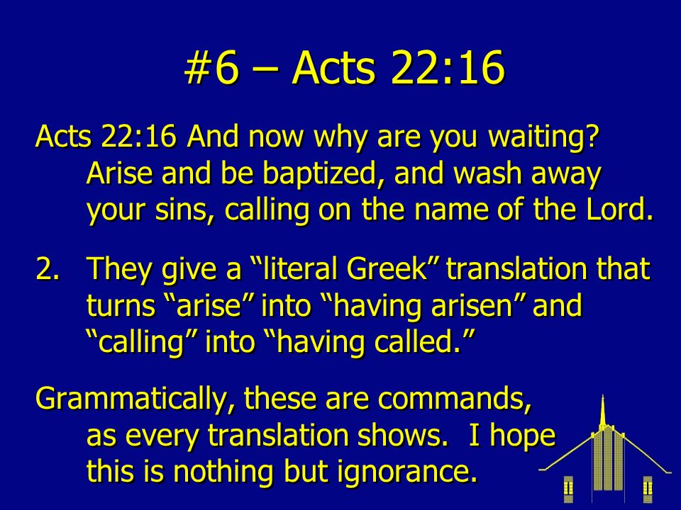#6 – Acts 22:16 Acts 22:16 And now why are you waiting.