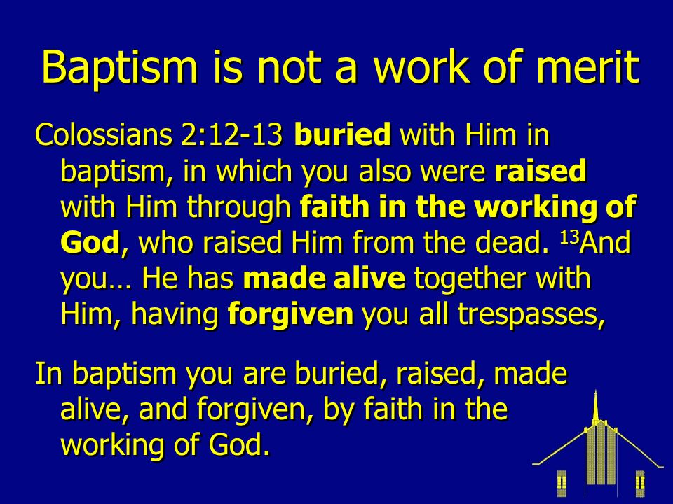Baptism is not a work of merit Galatians 3:26-27 For you are all sons of God through faith in Christ Jesus.