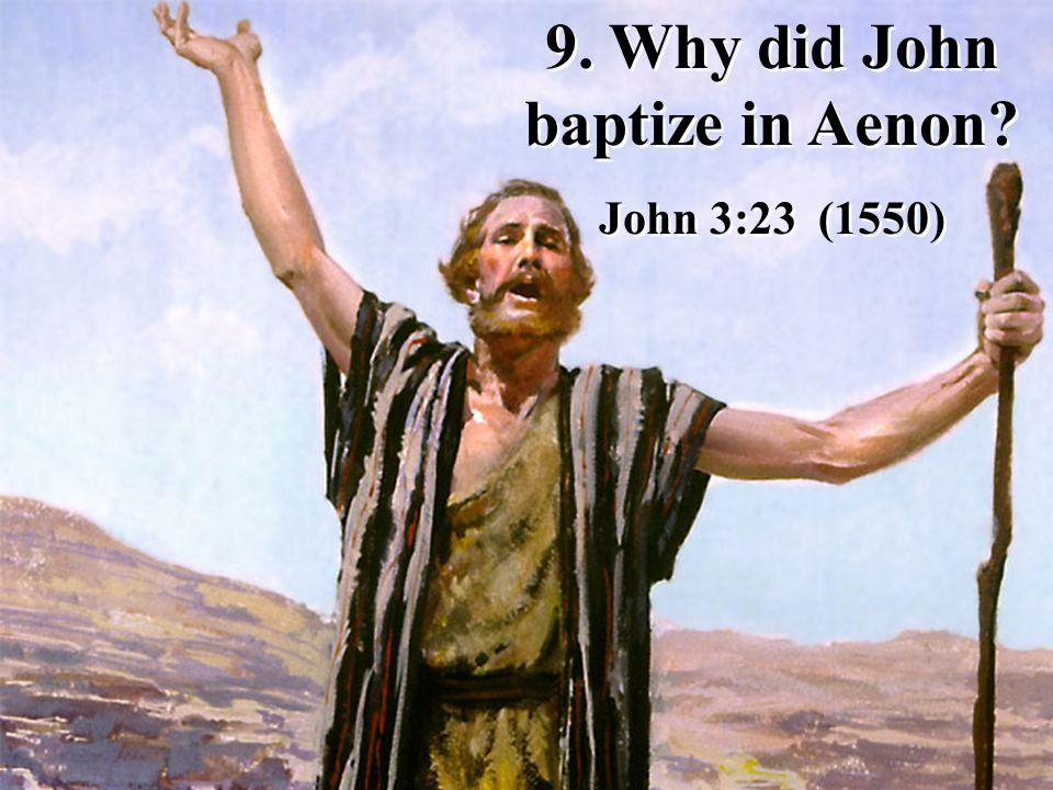 9. Why did John baptize in Aenon. John 3:23 (1550) 9.