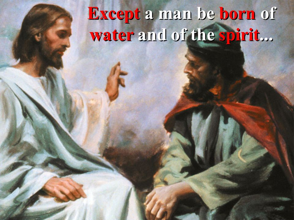 Except a man be born of water and of the spirit...